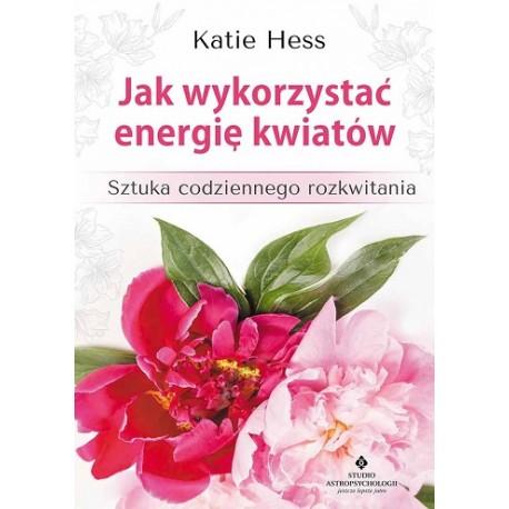 Jak wykorzystać energię kwiatów