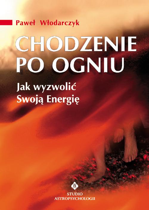 Chodzenie po ogniu. Jak wyzwolić swoją Energię - Okładka książki