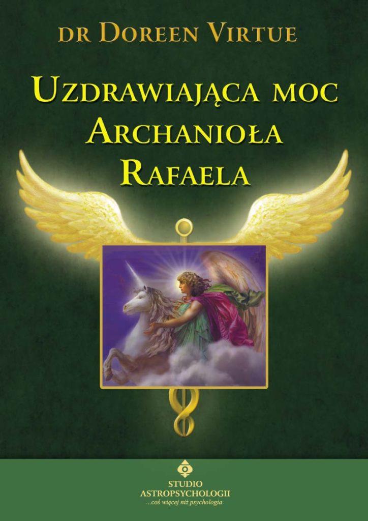 Uzdrawiająca moc Archanioła Rafaela - Okładka książki