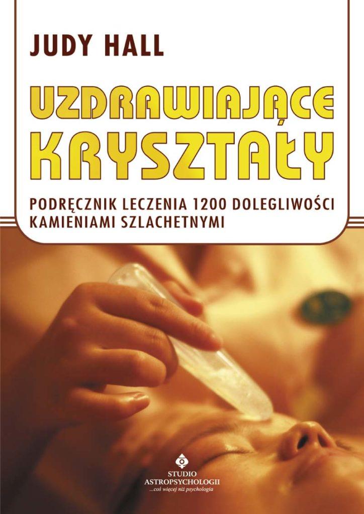 Uzdrawiające kryształy. Podręcznik leczenia 1200 dolegliwości kamieniami szlachetnymi - Okładka książki