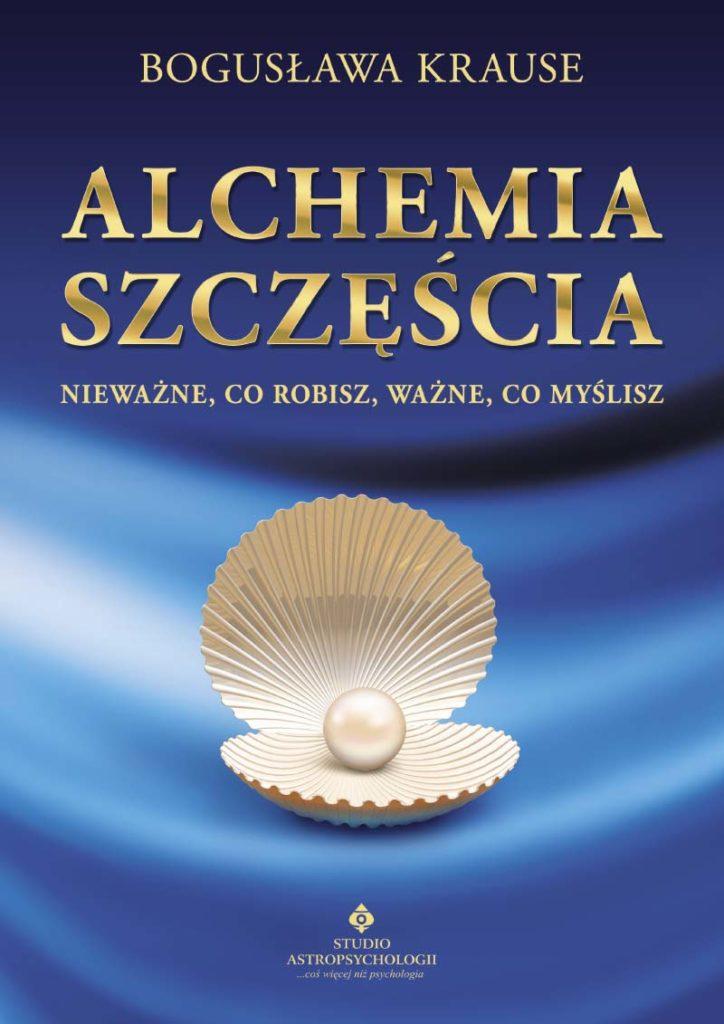 Alchemia szczęścia – nieważne co robisz ważne co myślisz - Okładka książki