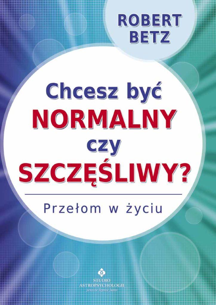 Chcesz być normalny czy szczęśliwy? Przełom w życiu - Okładka książki