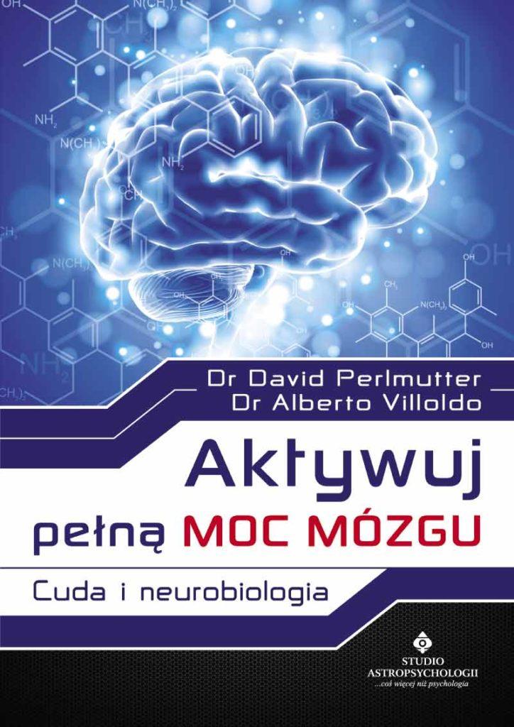 Aktywuj pełną moc mózgu. Cuda i neurobiologia - Okładka książki