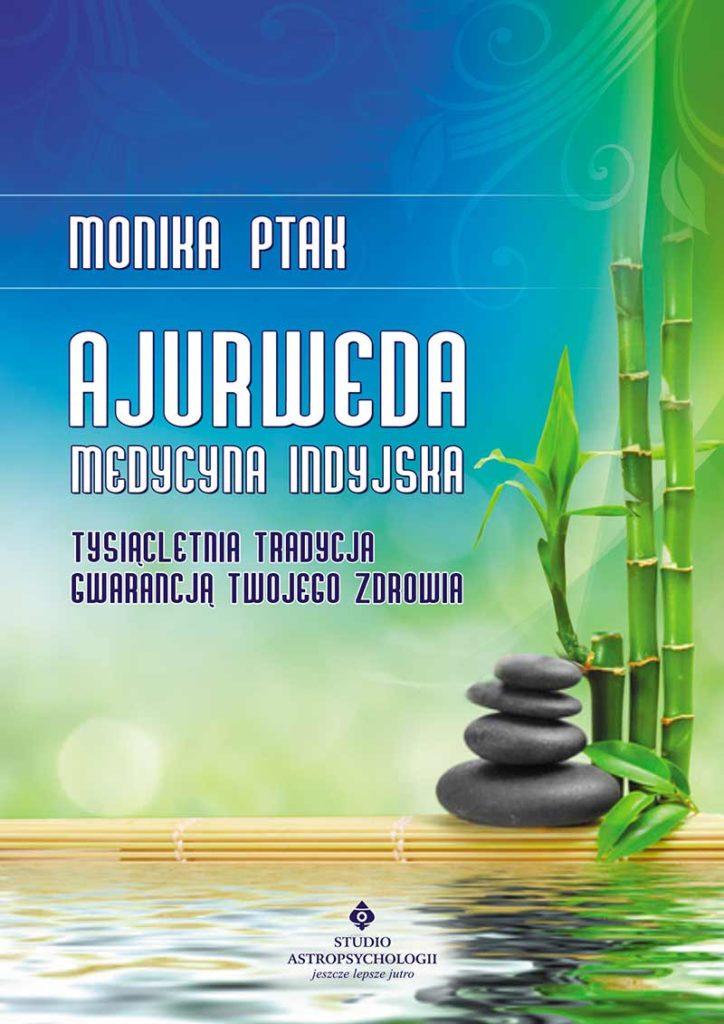 Ajurweda – medycyna indyjska. Tysiącletnia tradycja gwarancją Twojego zdrowia - Okładka książki