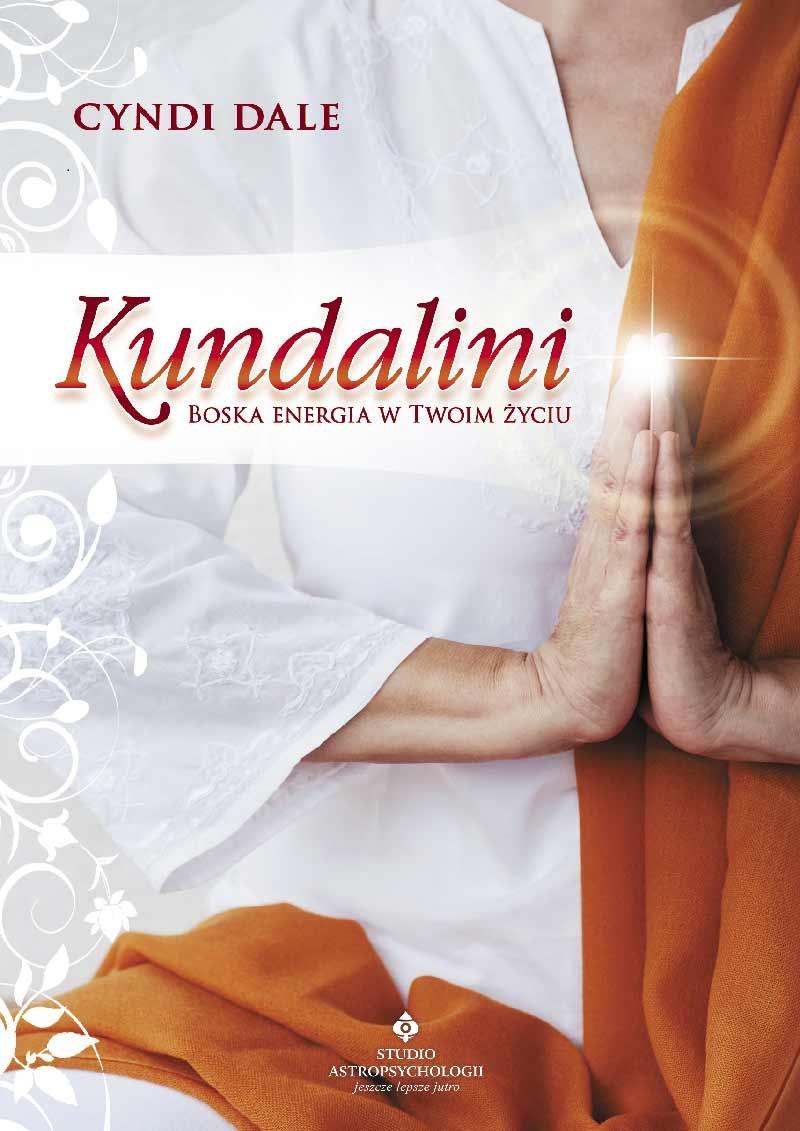 Kundalini. Boska energia w Twoim życiu