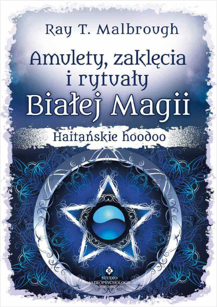 Amulety, zaklęcia i rytuały Białej Magii. Haitańskie hoodoo - Okładka książki