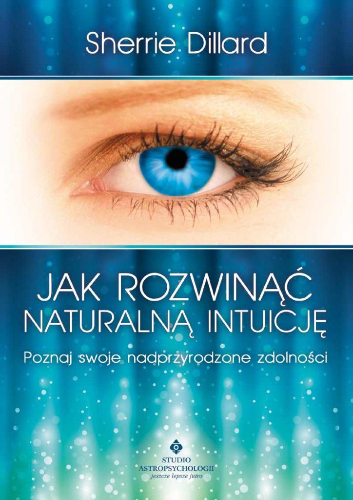 Jak rozwinąć naturalną intuicję. Poznaj swoje nadprzyrodzone zdolności - Okładka książki