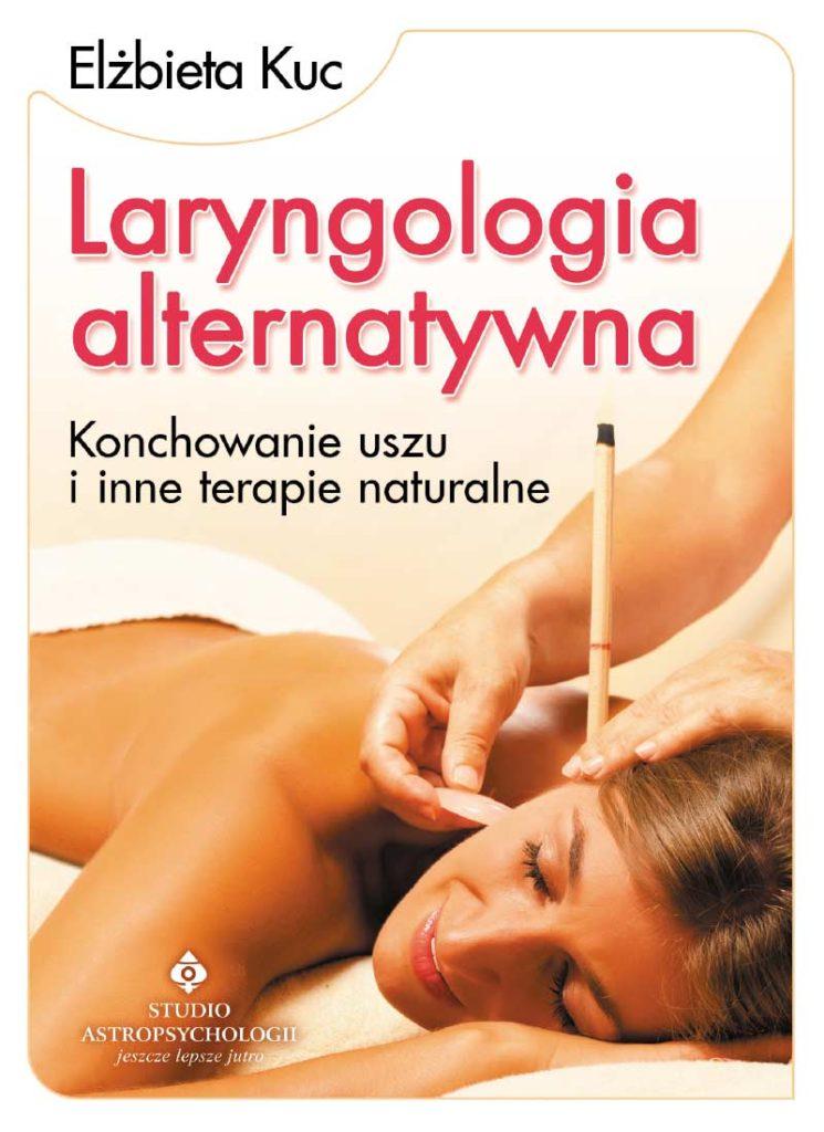 Laryngologia alternatywna. Konchowanie uszu i inne terapie naturalne - Okładka książki