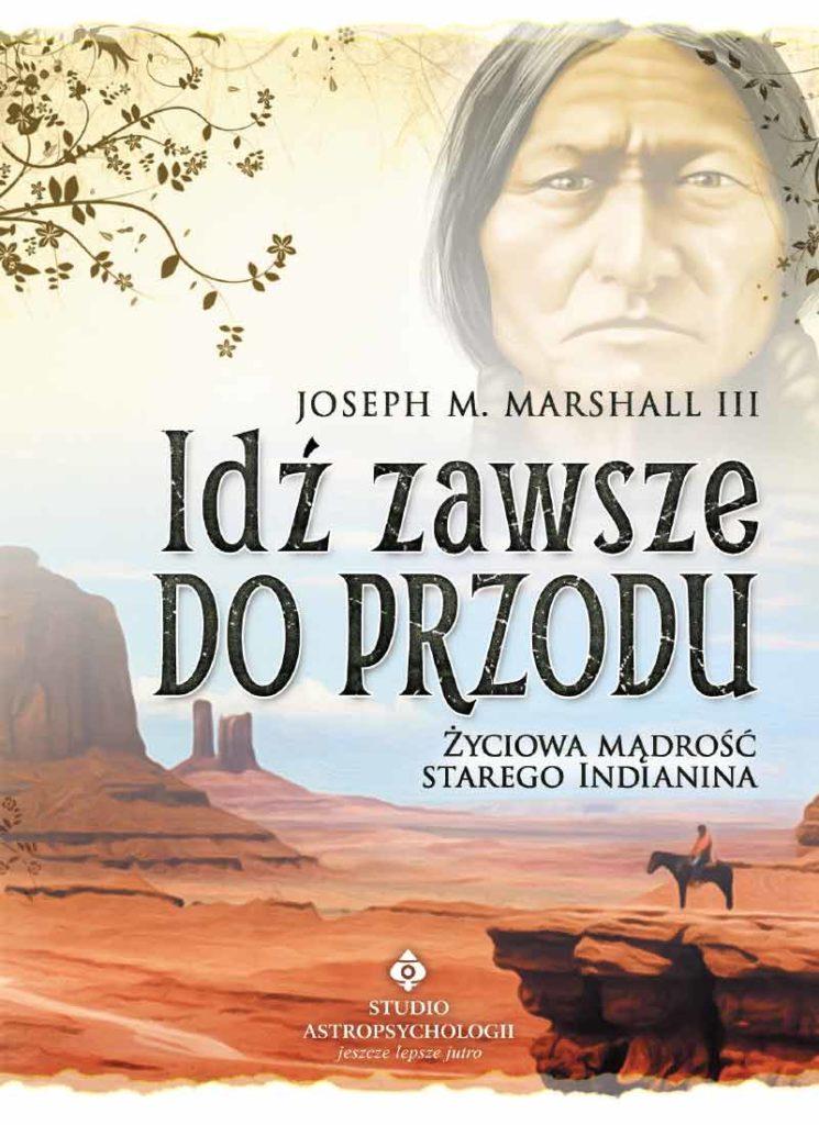Idź zawsze do przodu. Życiowa mądrość starego Indianina - Okładka książki