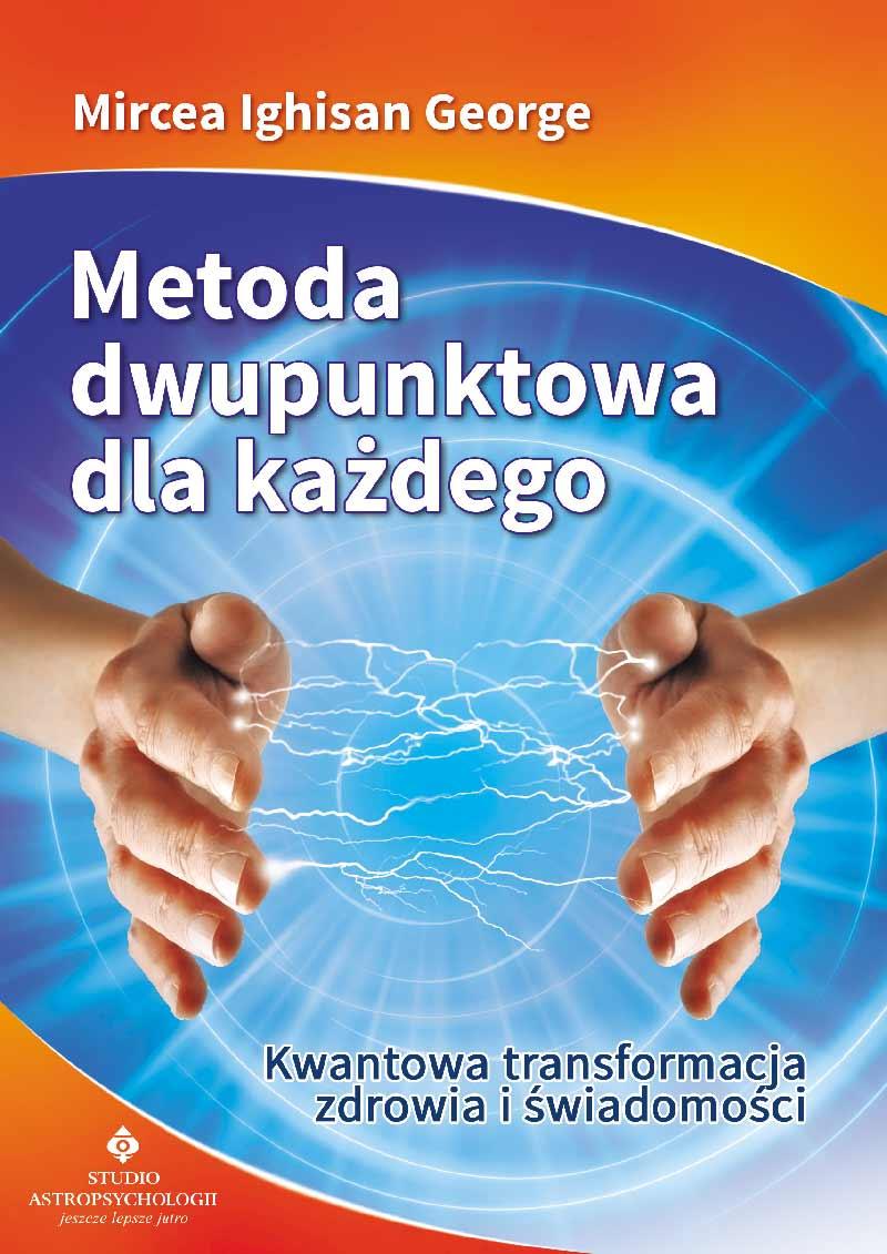 Metoda dwupunktowa dla każdego. Kwantowa transformacja zdrowia i świadomości