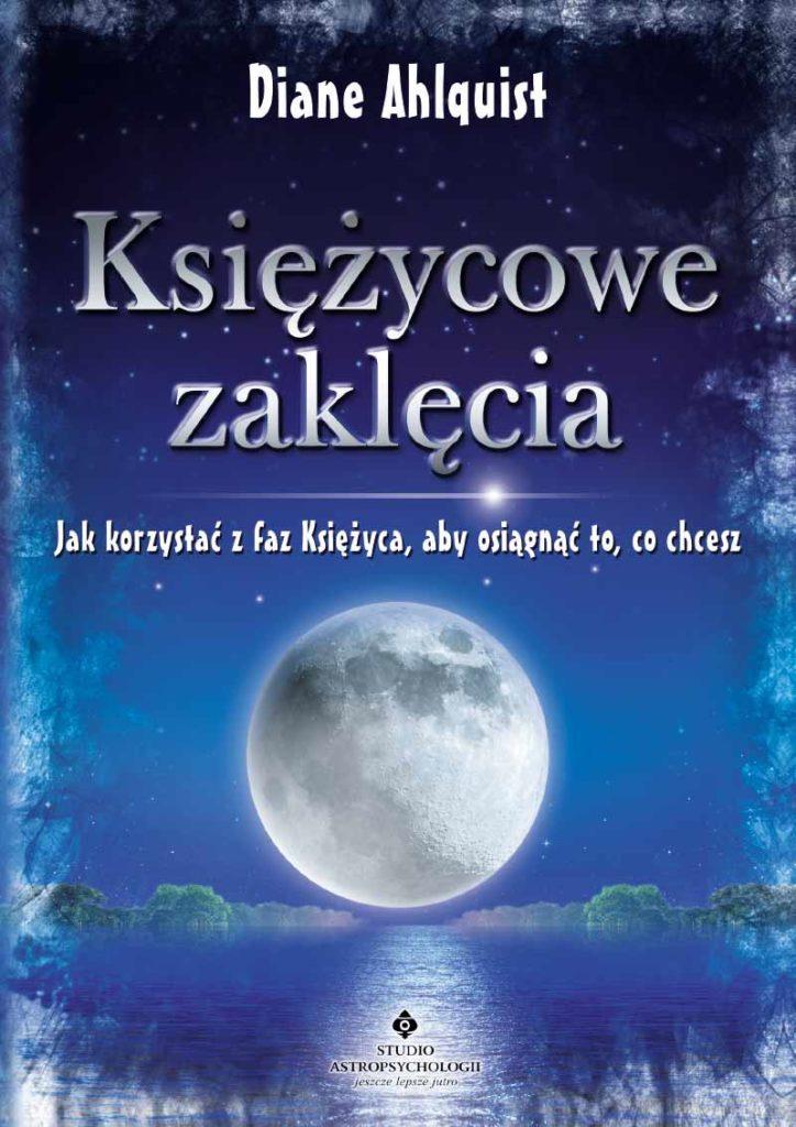 Księżycowe zaklęcia. Jak korzystać z faz Księżyca, aby osiągnąć to, co chcesz - Okładka książki