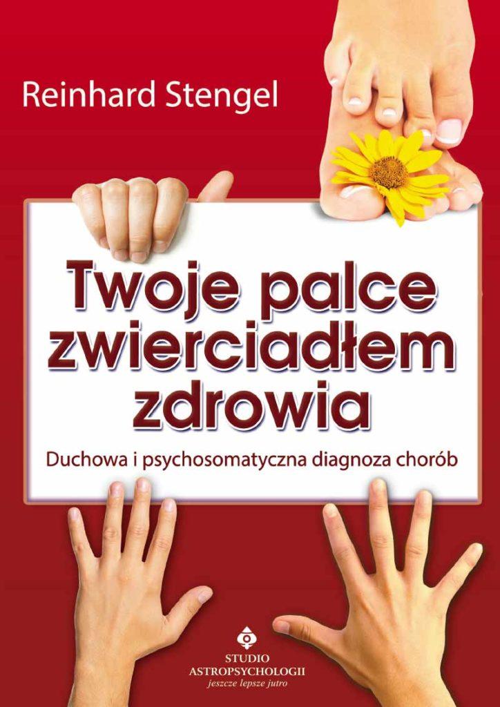 Twoje palce zwierciadłem zdrowia. Duchowa i psychosomatyczna diagnoza chorób - Okładka książki