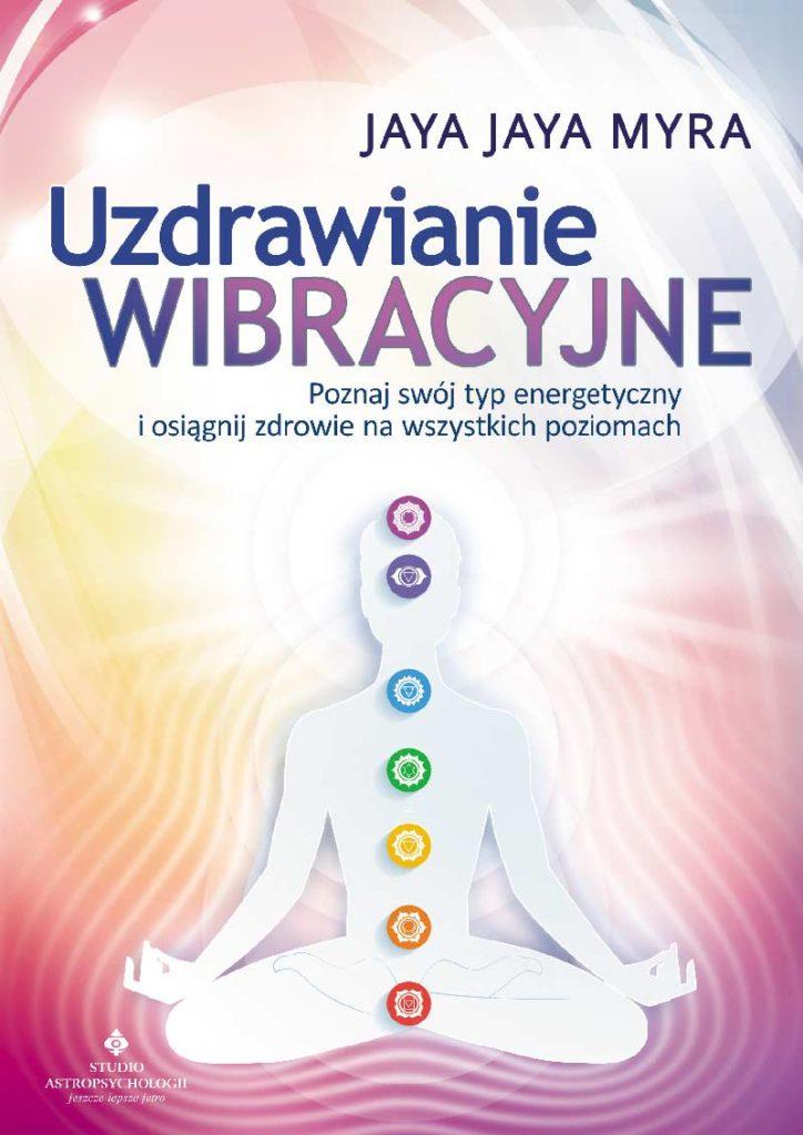 Uzdrawianie wibracyjne. Poznaj swój typ energetyczny i osiągnij zdrowie na wszystkich poziomach - Okładka książki