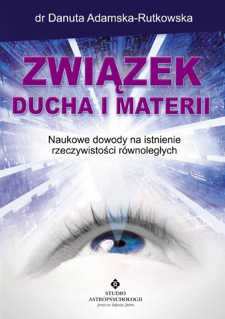 Związek ducha i materii. Naukowe dowody na istnienie rzeczywistości równoległych - Okładka książki