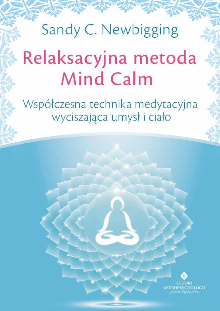 Relaksacyjna metoda Mind Calm. Współczesna technika medytacyjna wyciszająca umysł i ciało - Okładka książki