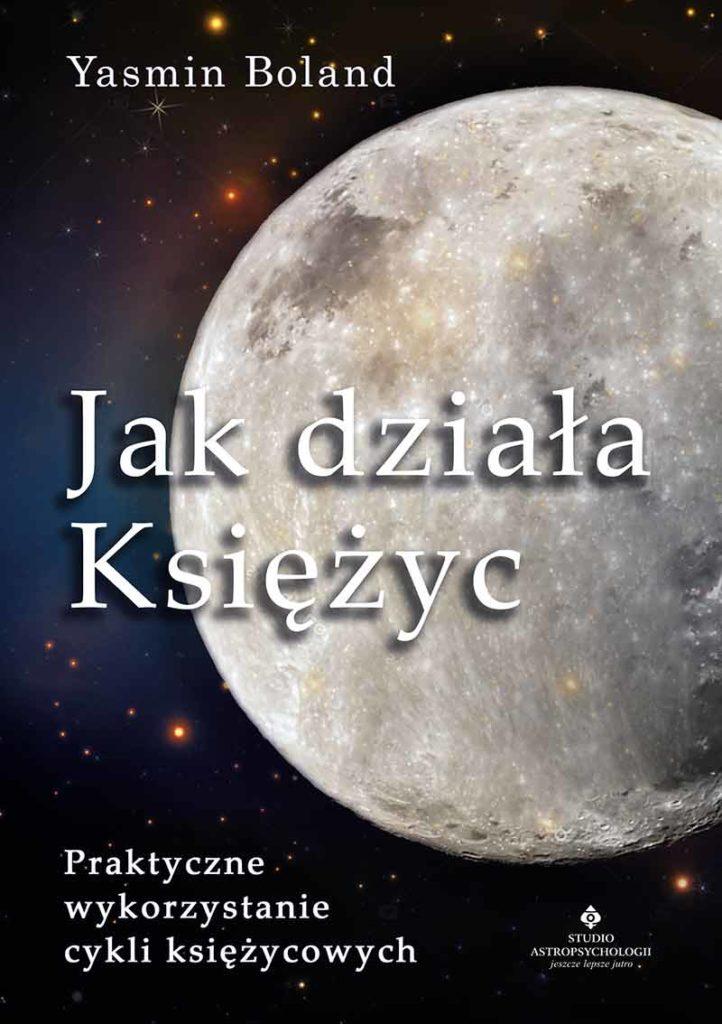 Jak działa Księżyc. Praktyczne wykorzystanie cykli księżycowych - Okładka książki
