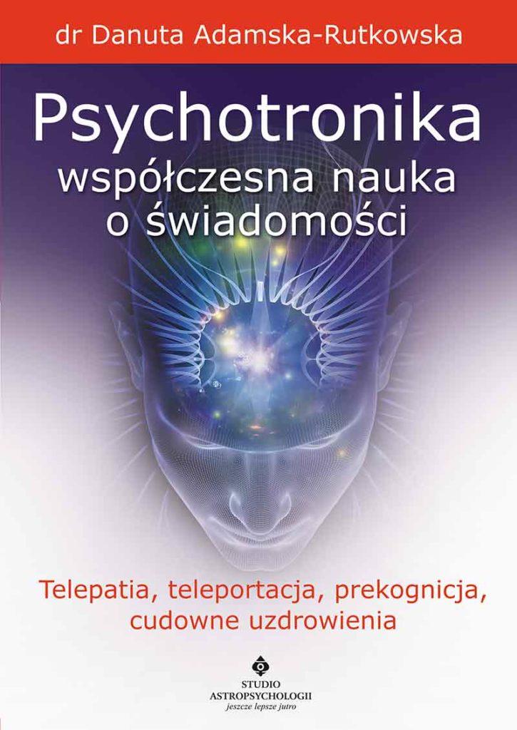 Psychotronika – współczesna nauka o świadomości. Telepatia, teleportacja, prekognicja, cudowne uzdrowienia - Okładka książki