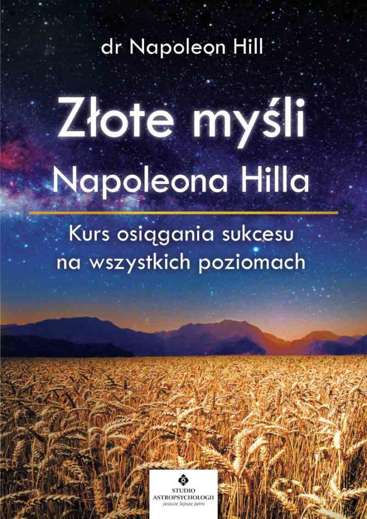 Złote myśli Napoleona Hilla. Kurs osiągania sukcesu na wszystkich poziomach - Okładka książki