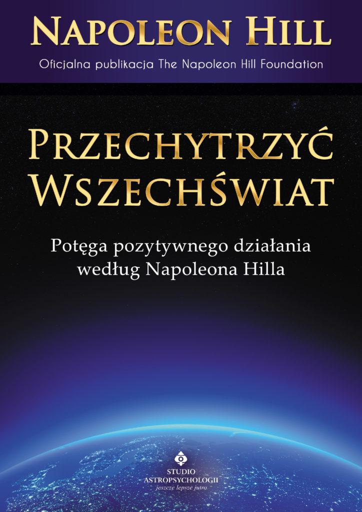 Przechytrzyć Wszechświat. Potęga pozytywnego działania według Napoleona Hilla - Okładka książki