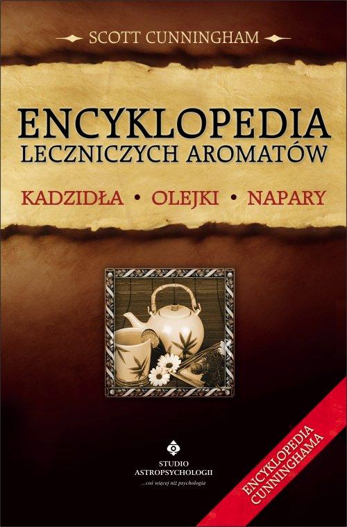 Encyklopedia leczniczych aromatów. Kadzidła, olejki, napary - Okładka książki