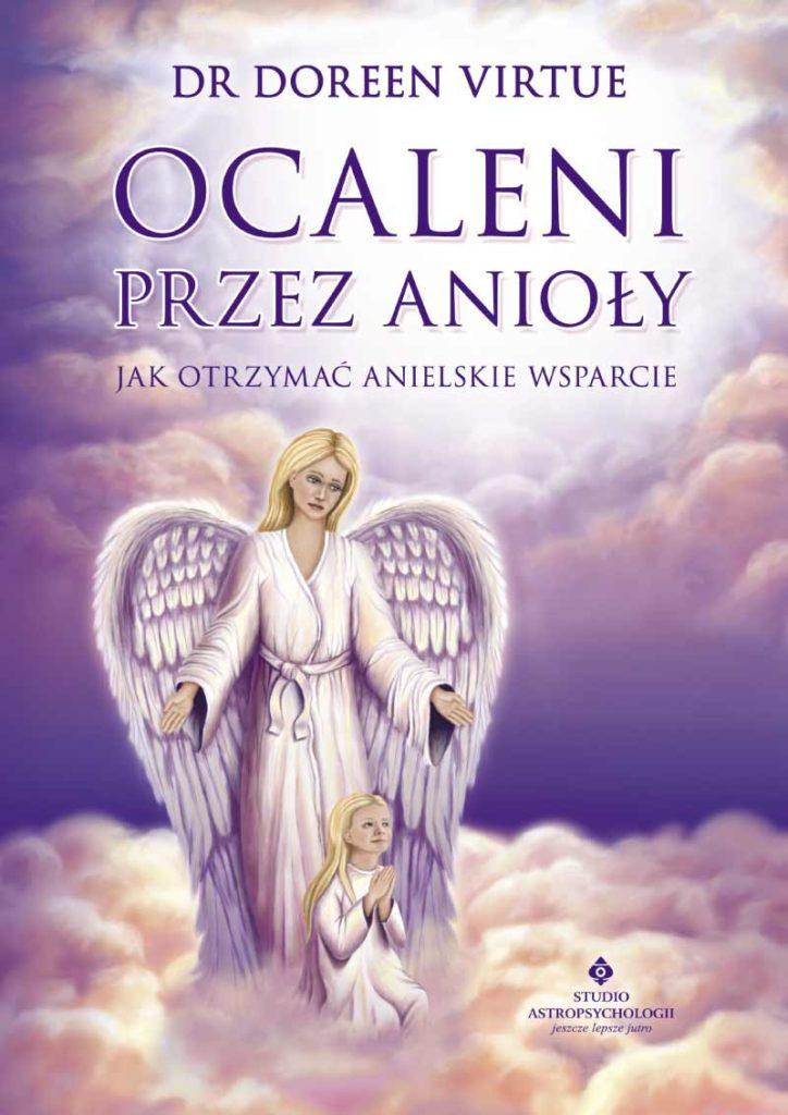 Ocaleni przez anioły. Jak otrzymać anielskie wsparcie - Okładka książki
