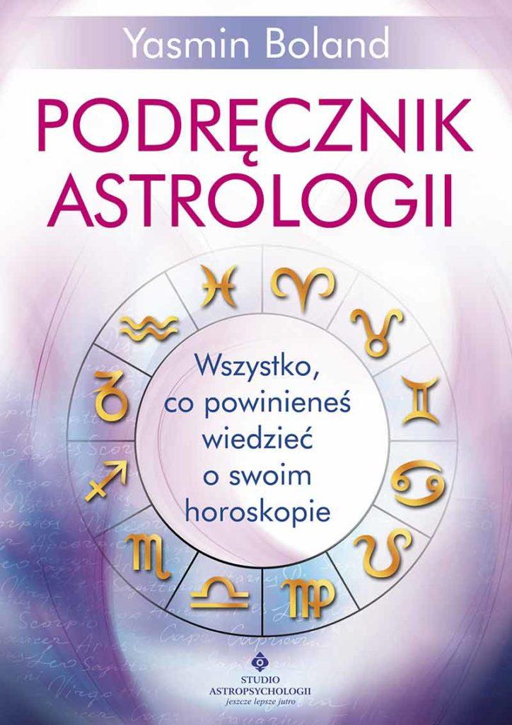 Podręcznik astrologii. Wszystko, co powinieneś wiedzieć o swoim horoskopie