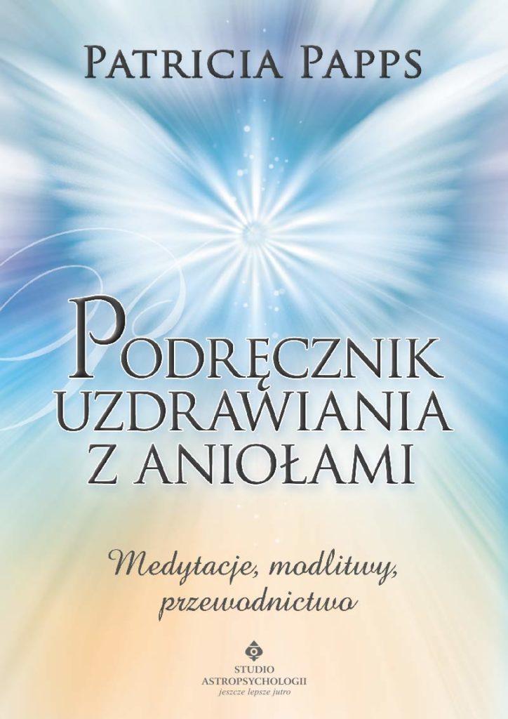 Podręcznik uzdrawiania z aniołami. Medytacje, modlitwy, przewodnictwo - Okładka książki