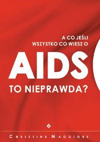 A co jeśli wszystko co wiesz o aids jest nieprawdą - Okładka książki