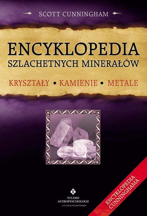 Encyklopedia szlachetnych minerałów. Kryształy, kamienie, metale
