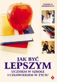 Jak być lepszym uczniem w szkole i człowiekiem w życiu - Okładka książki