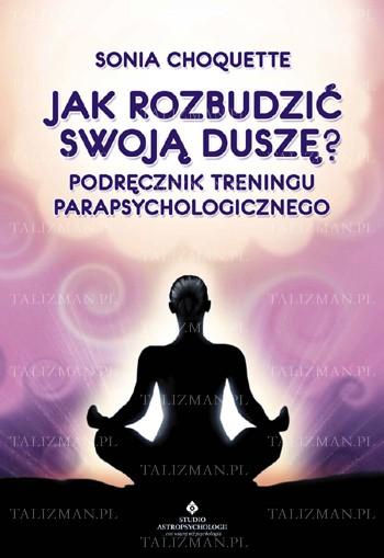 Jak rozbudzić swoją duszę. Podręcznik treningu parapsychologicznego - Okładka książki