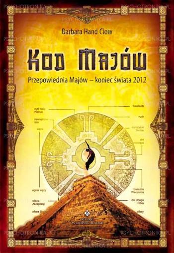 Kod Majów – przepowiednia Majów koniec świata 2012 - Okładka książki