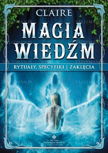Magia wiedźm – rytuały specyfiki i zaklęcia - Okładka książki