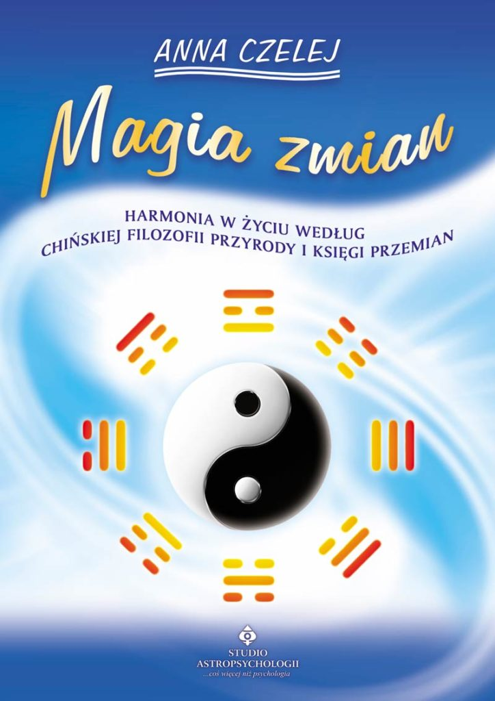 Magia zmian. Harmonia w życiu według chińskiej filozofii przyrody i Księgi Przemian - Okładka książki