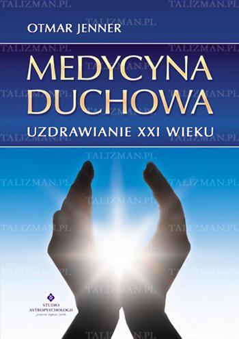 Medycyna duchowa – uzdrawianie XXI wieku - Okładka książki