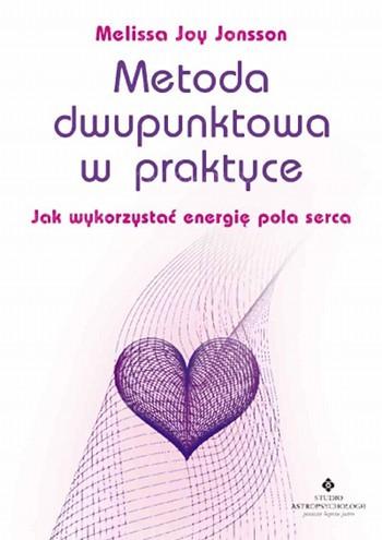 Metoda dwupunktowa w praktyce. Jak wykorzystać energię pola serca - Okładka książki