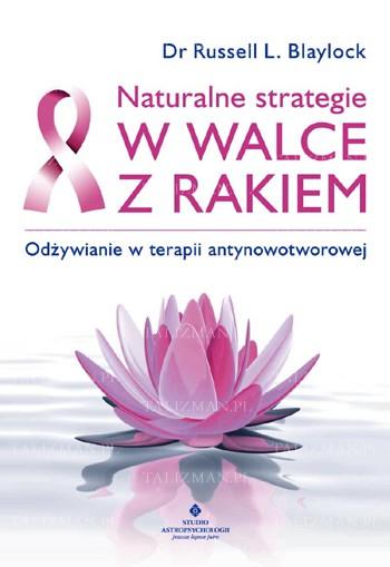 Naturalne strategie w walce z rakiem. Odżywianie w terapii antynowotworowej - Okładka książki