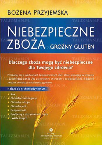 Niebezpieczne zboża – groźny gluten. Dlaczego zboża mogą być niebezpieczne dla Twojego zdrowia? - Okładka książki