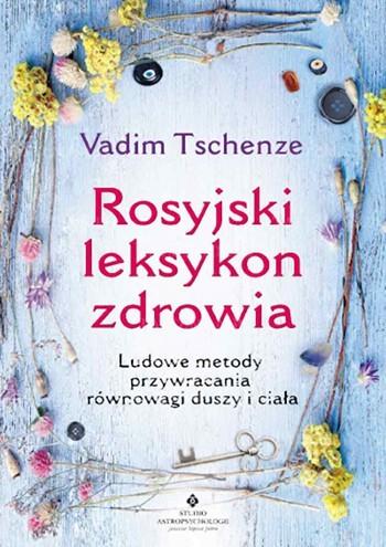 Rosyjski leksykon zdrowia. Ludowe metody przywracania równowagi duszy i ciała - Okładka książki