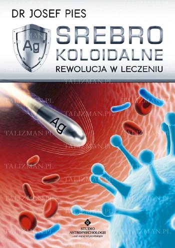 Srebro koloidalne – rewolucja w leczeniu - Okładka książki
