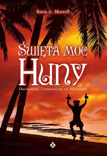 Święta moc huny. Duchowość i szamanizm na Hawajach - Okładka książki