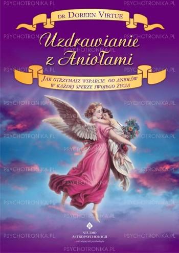 Uzdrawianie z aniołami. Jak otrzymać wsparcie od aniołów w każdej sferze swojego życia - Okładka książki