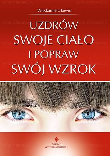 Uzdrów swoje ciało i popraw swój wzrok - Okładka książki