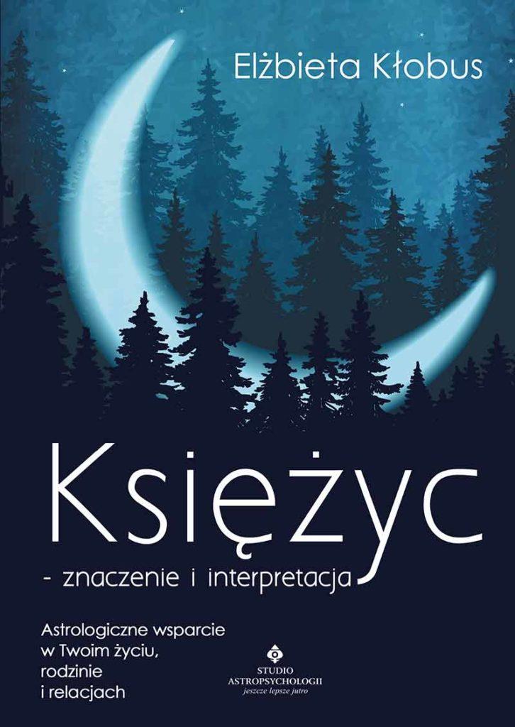 Księżyc – znaczenie i interpretacja. Astrologiczne wsparcie w Twoim życiu, rodzinie i relacjach - Okładka książki