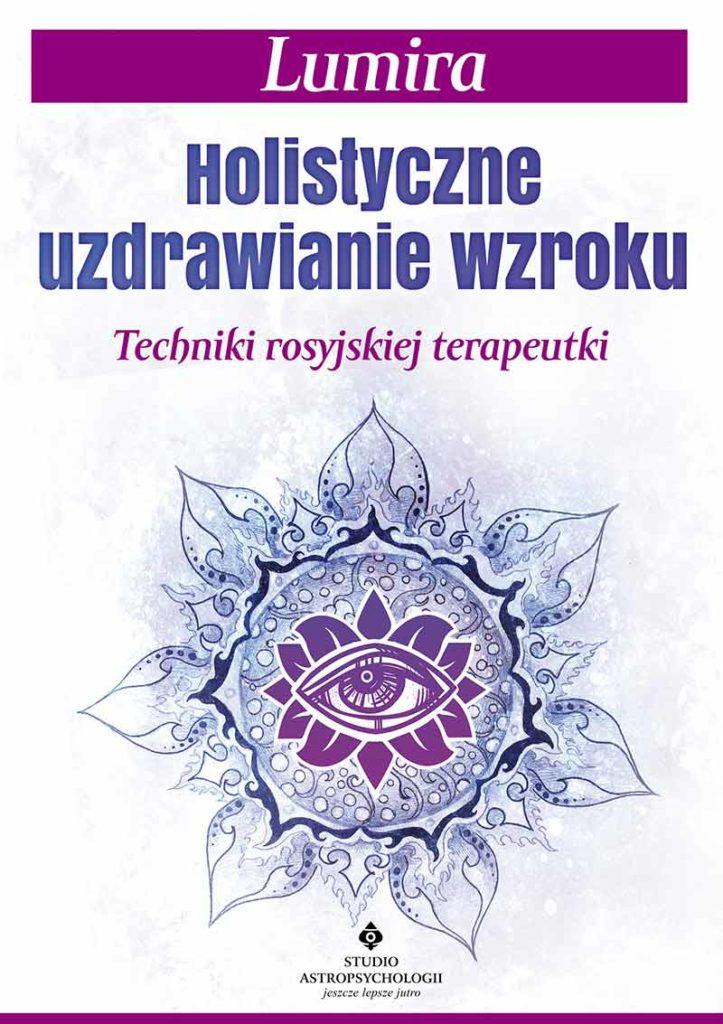 Holistyczne uzdrawianie wzroku. Techniki rosyjskiej terapeutki - Okładka książki