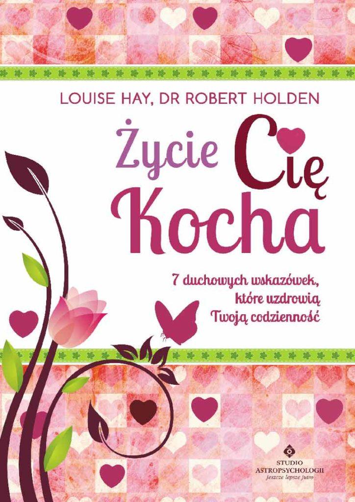 Życie Cię Kocha. 7 duchowych wskazówek, które uzdrowią Twoją codzienność - Okładka książki