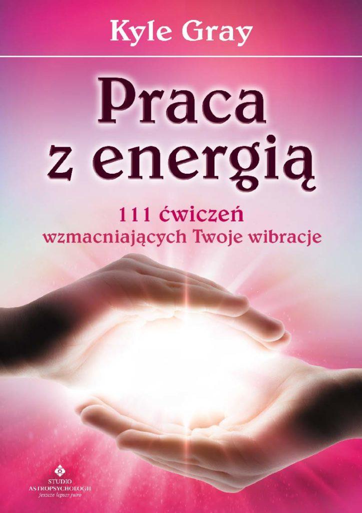 Praca z energią. 111 ćwiczeń wzmacniających Twoje wibracje - Okładka książki