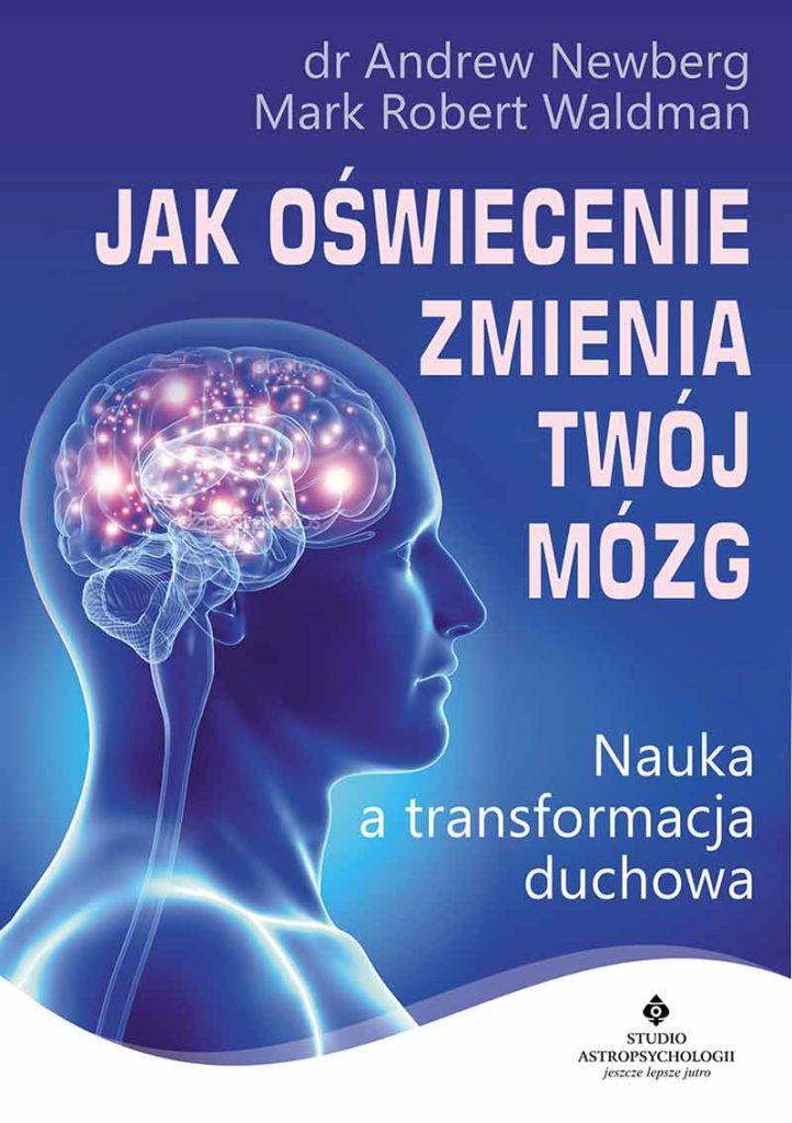 Jak oświecenie zmienia Twój mózg. Nauka a transformacja duchowa - Okładka książki