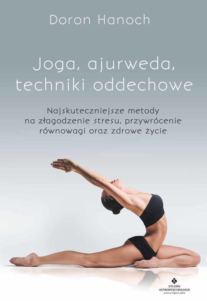 Joga, ajurweda, techniki oddechowe. Najskuteczniejsze metody na złagodzenie stresu, przywrócenie równowagi oraz zdrowe życie - Okładka książki