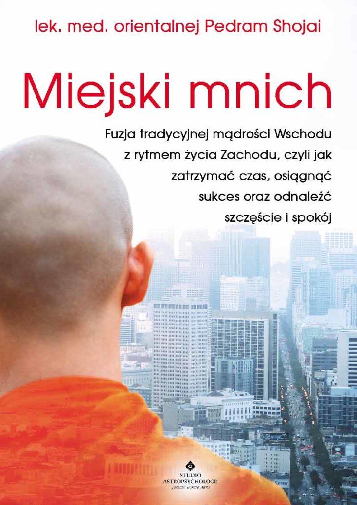Miejski mnich. Fuzja tradycyjnej mądrości Wschodu z rytmem życia Zachodu, czyli jak zatrzymać czas, osiągnąć sukces oraz odnaleźć szczęście i spokój